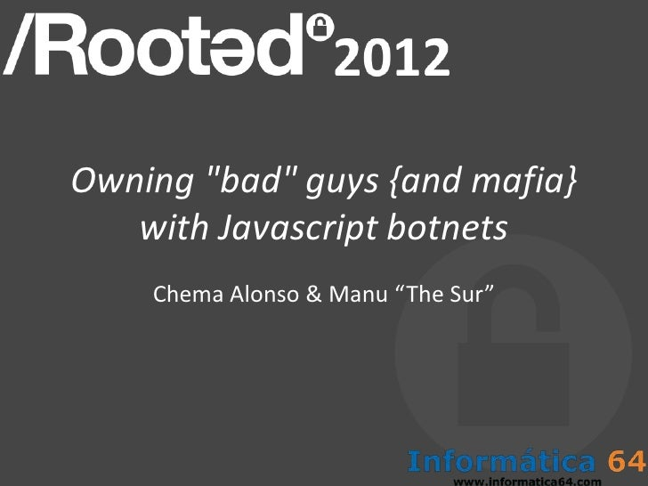 """Owning """"bad"""" guys {and mafia}   with Javascript botnets    Chema Alonso & Manu """"The Sur"""""""