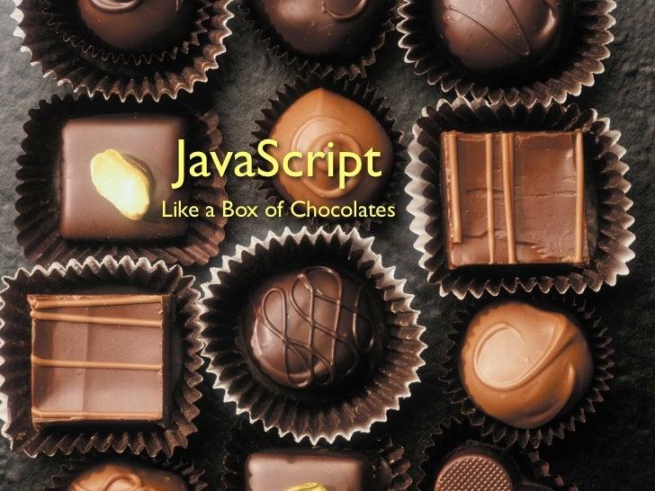JavaScriptLike a Box of Chocolates