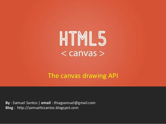 By : Samuel Santos | email : thiagsamuel@gmail.com Blog : http://samueltcsantos.blogspot.com The canvas drawing API