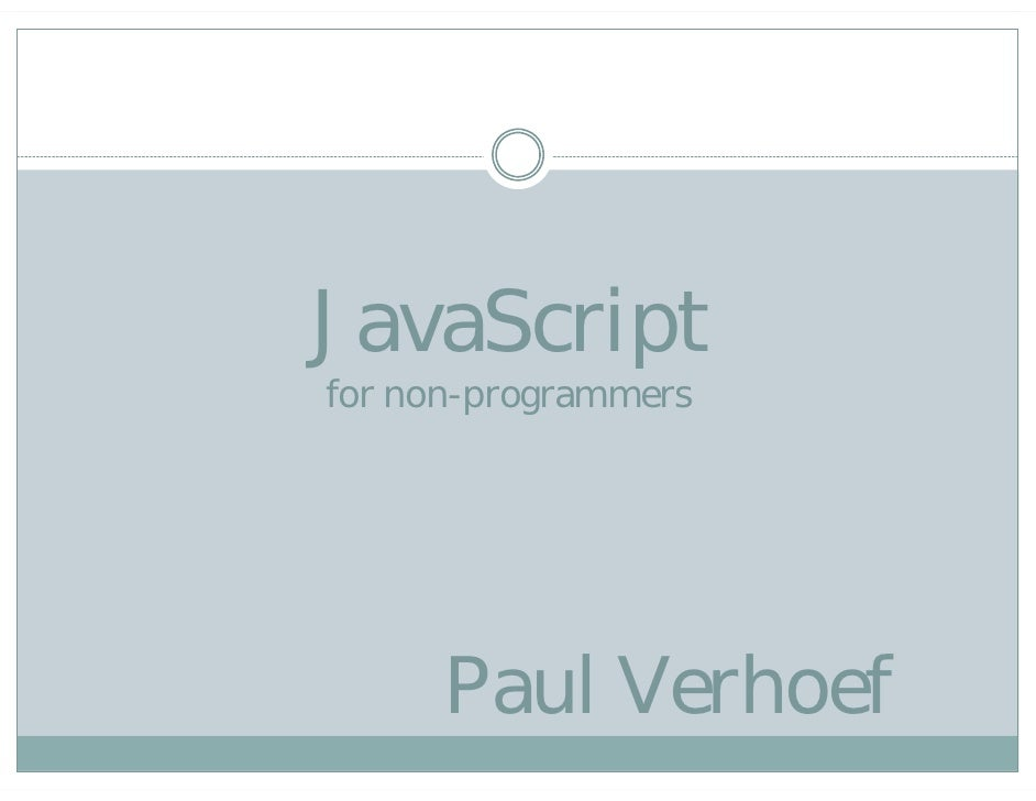 JavaScript for non-programmers           Paul Verhoef