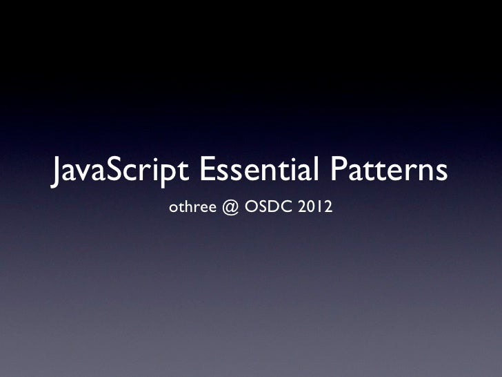 JavaScript Essential Patterns        othree @ OSDC 2012
