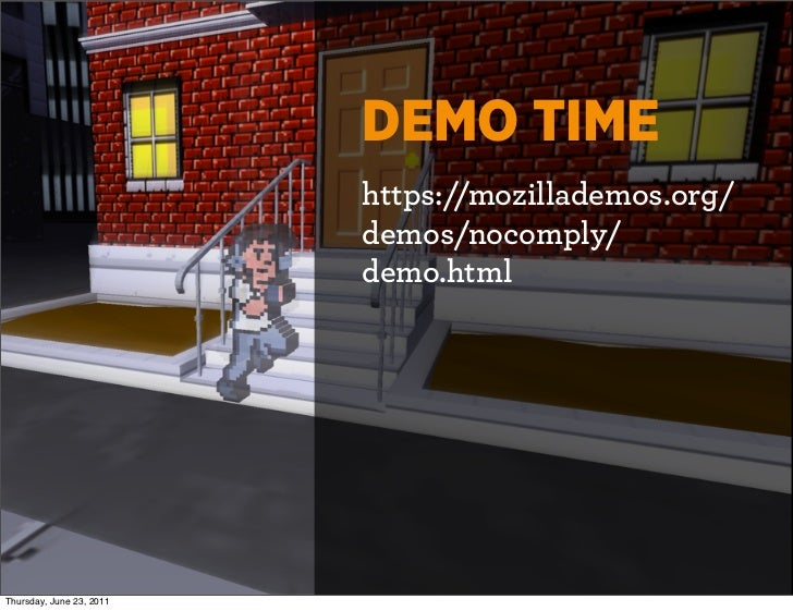 DEMO TIME https://mozillademos org/ demos/nocomply/ demo htmlThursday,