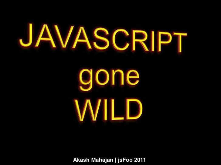 JAVASCRIPT goneWILD<br />AkashMahajan | jsFoo 2011 <br />