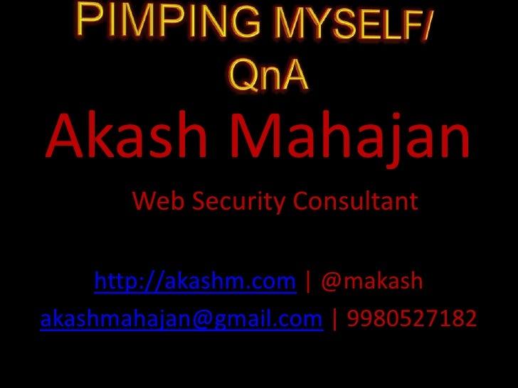 PIMPING MYSELF/ QnA<br />AkashMahajan<br />Web Security Consultant<br />http://akashm.com | @makash<br />akashmahajan@gmai...