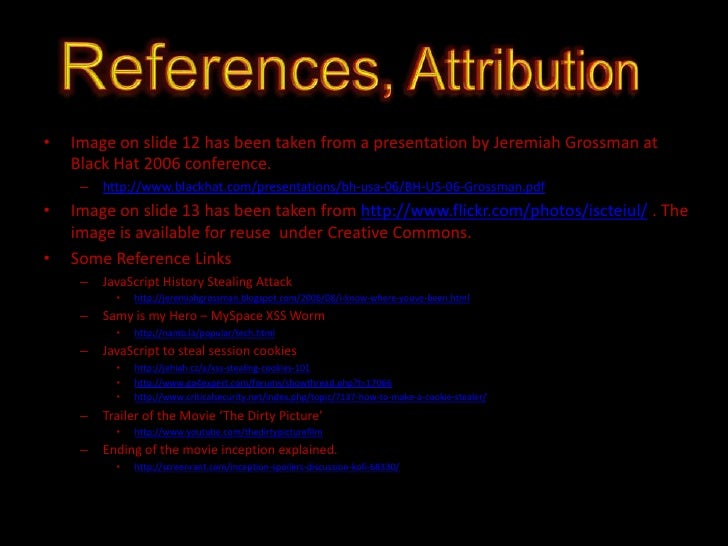References, Attribution<br />Image on slide 12 has been taken from a presentation by Jeremiah Grossman at Black Hat 2006 c...