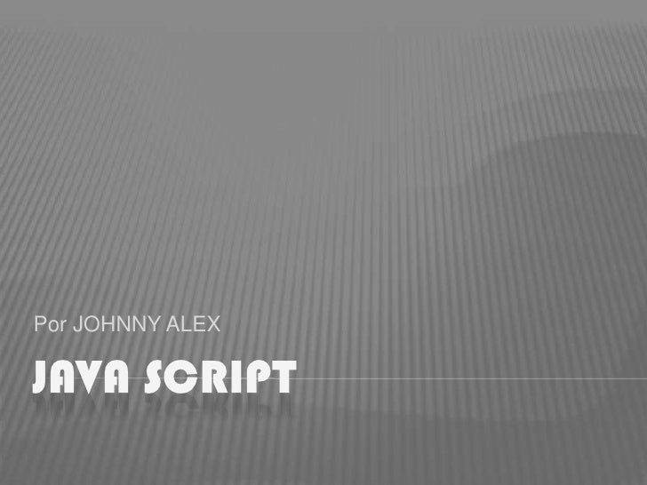 Java Script<br />Por JOHNNY ALEX<br />