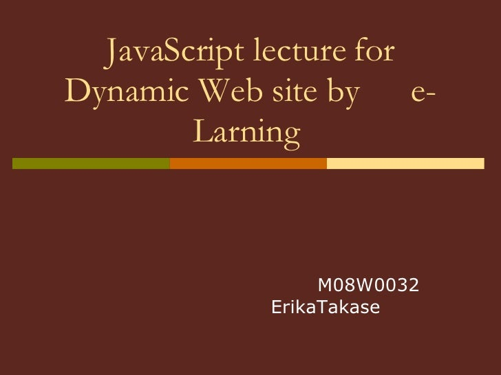 JavaScript lecture for Dynamic Web site by   e-Larning         M08W0032   ErikaTakase