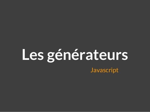 Javascript Les générateurs