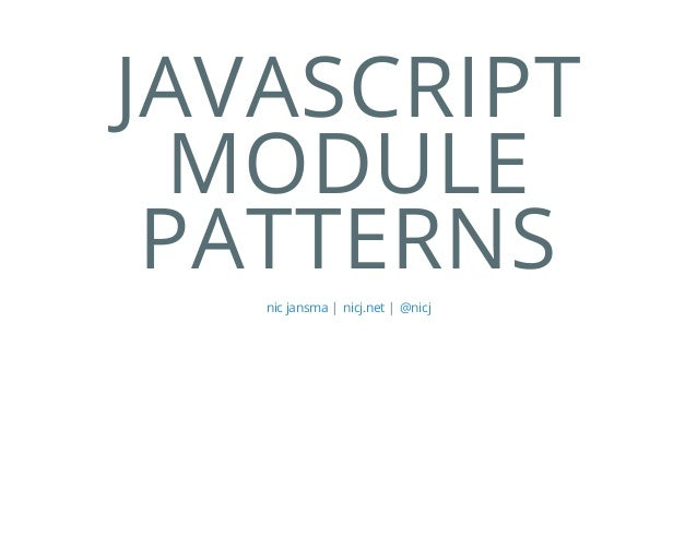 JAVASCRIPT MODULE PATTERNS | |nic jansma nicj.net @nicj