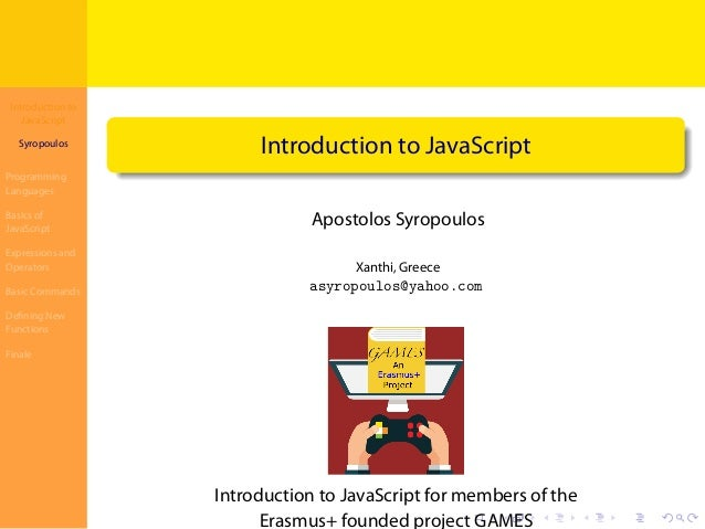 Introduction to JavaScript Syropoulos Programming Languages Basics of JavaScript Expressions and Operators Basic Commands ...