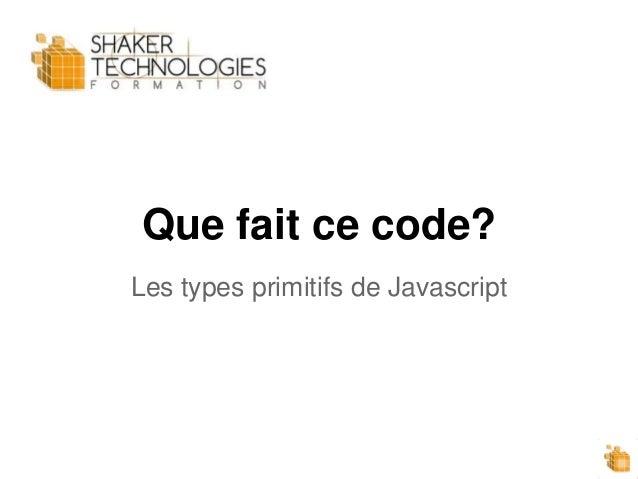 Que fait ce code? Les types primitifs de Javascript