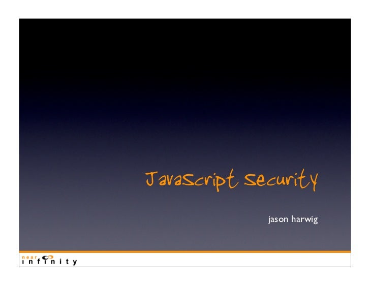 JavaScript Security              jason harwig