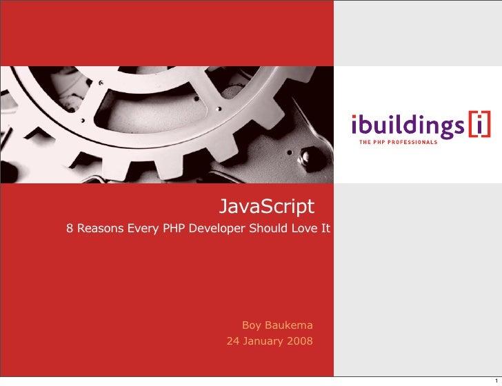 JavaScript 8 Reasons Every PHP Developer Should Love It                                  Boy Baukema                      ...
