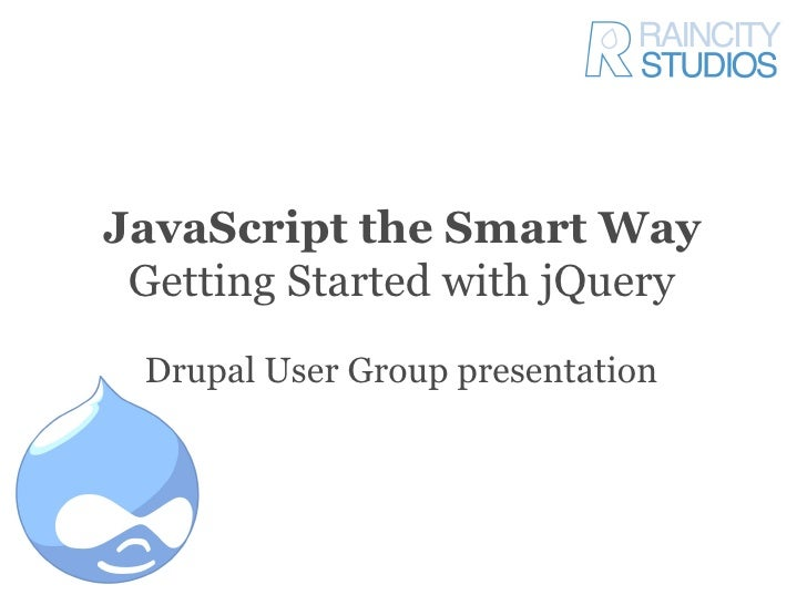 JavaScript the Smart Way  Getting Started with jQuery  Drupal User Group presentation