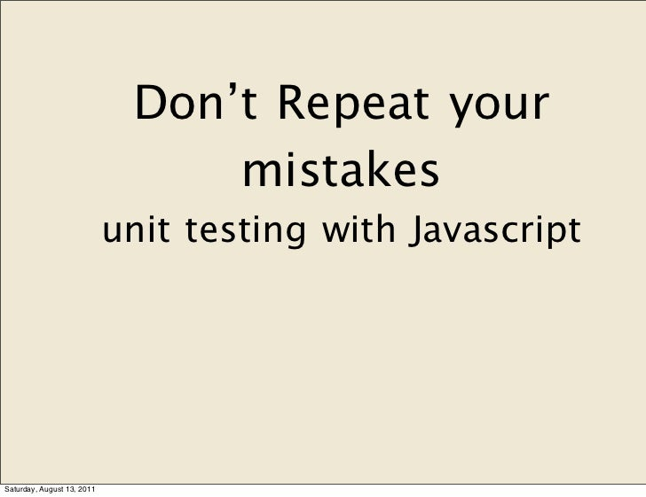 Don't Repeat your                                 mistakes                            unit testing with JavascriptSaturday...
