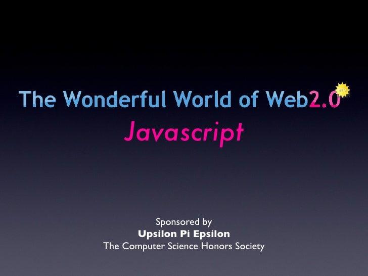 Sponsored by Upsilon Pi Epsilon The Computer Science Honors Society Javascript