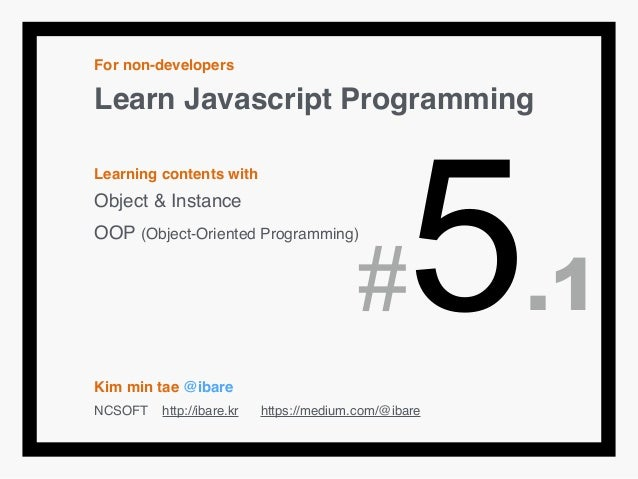 For non-developers! Learn Javascript Programming! ! Learning contents with! Object & Instance! OOP (Object-Oriented Progra...