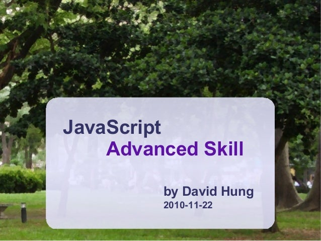 JavaScript Advanced Skill by David Hung 2010-11-22