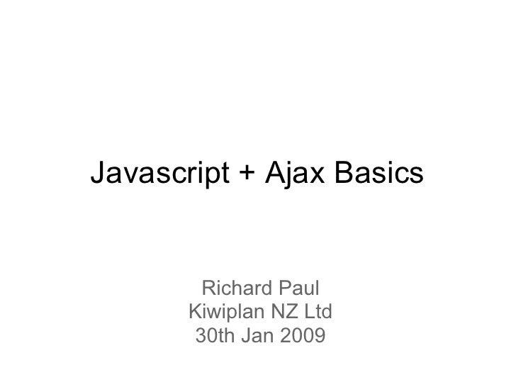 Javascript + Ajax Basics           Richard Paul        Kiwiplan NZ Ltd        30th Jan 2009