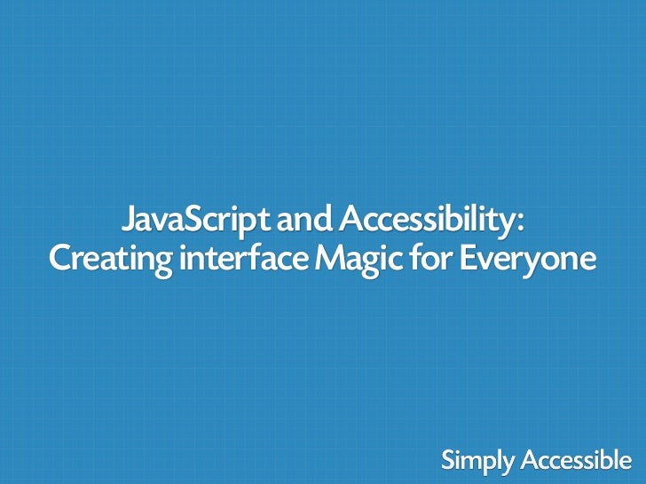 JavaScript and Accessibility:Creating interface Magic for Everyone