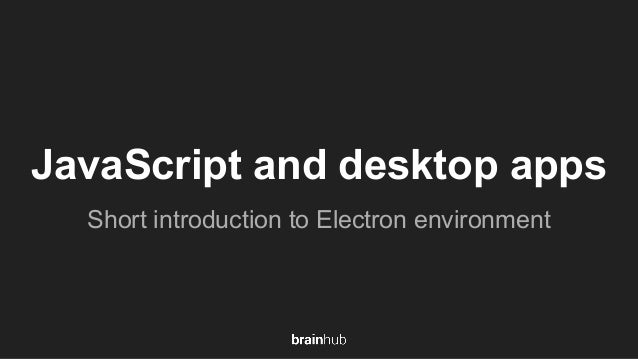 JavaScript and desktop apps Short introduction to Electron environment