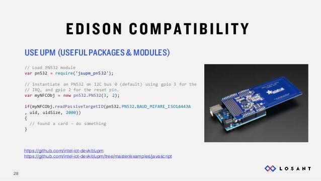 28 EDISON COMPATIBILITY USE UPM (USEFUL PACKAGES & MODULES) https://github.com/intel-iot-devkit/upm https://github.com/int...