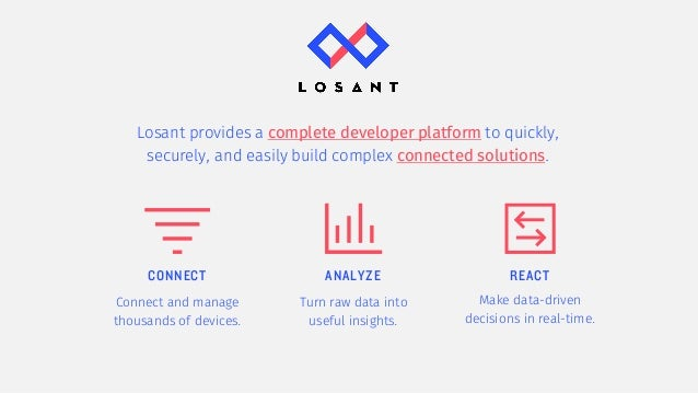 Losant provides a complete developer platform to quickly, securely, and easily build complex connected solutions. CONNECT ...