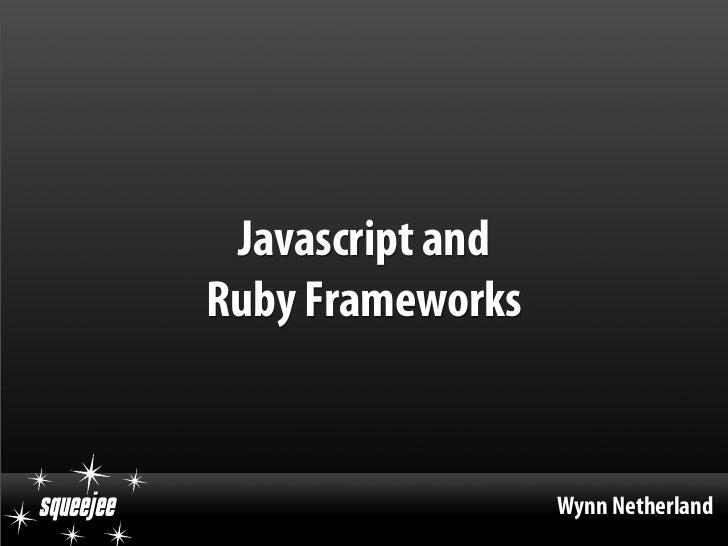Javascript and            Ruby Frameworks   !#$$%$$                     Wynn Netherland