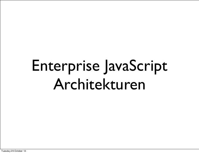 Enterprise JavaScript Architekturen  Tuesday 29 October 13