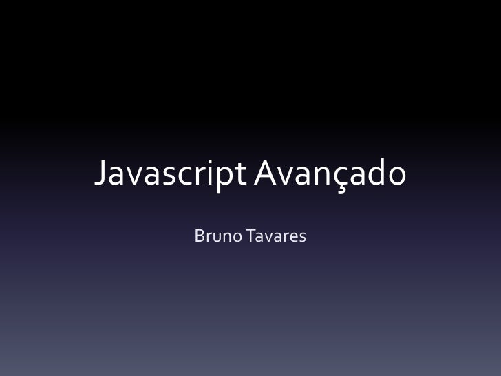 JavascriptAvançado<br />Bruno Tavares<br />