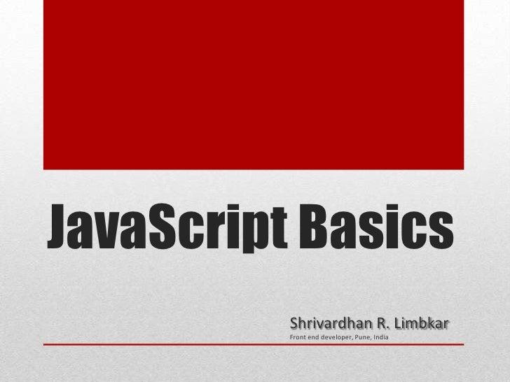 JavaScript Basics          Shrivardhan R. Limbkar          Front end developer, Pune, India