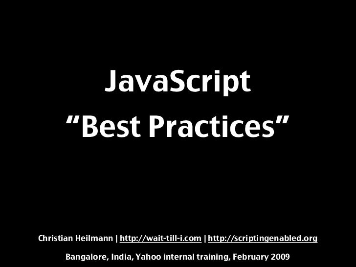 "JavaScript        ""Best Practices""   Christian Heilmann 