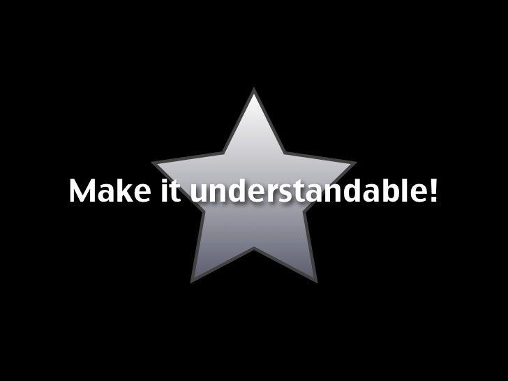 Make it understandable!
