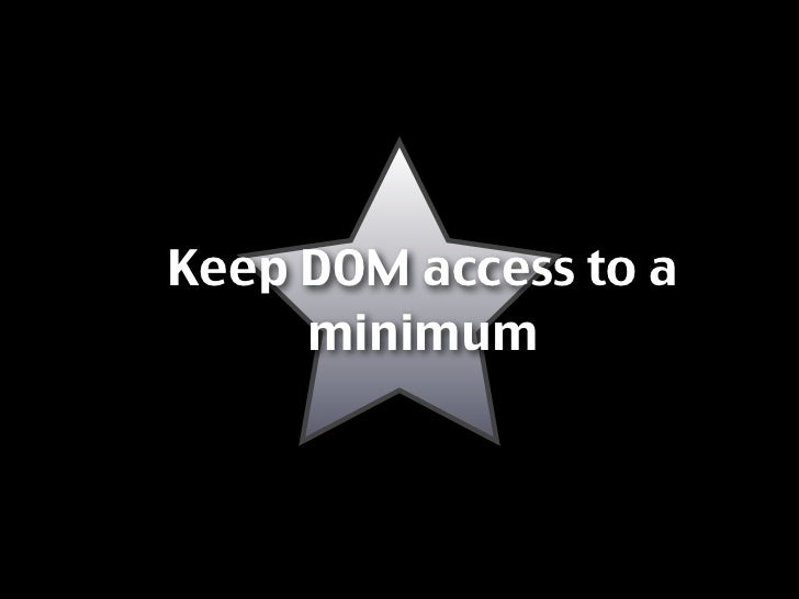 Keep DOM access to a      minimum