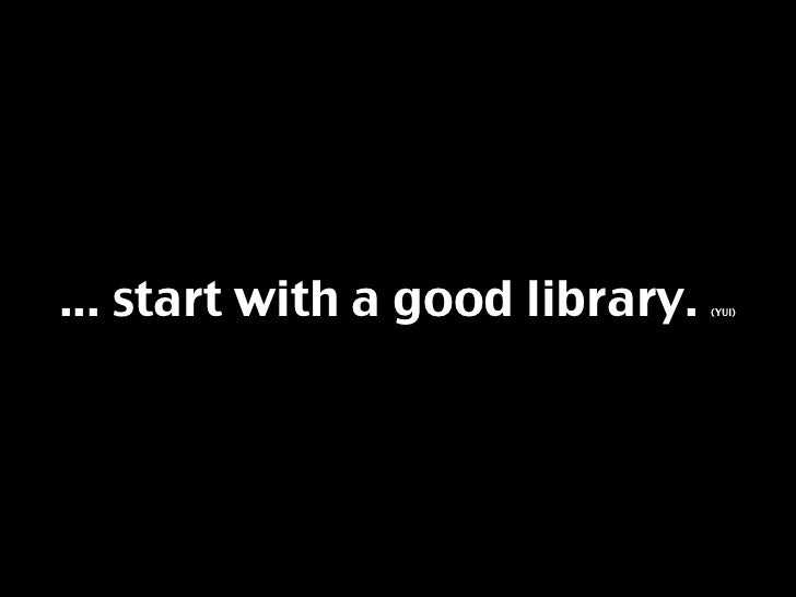 ... start with a good library.   (YUI)