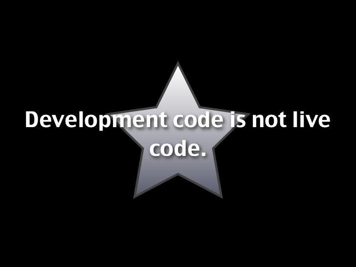 Development code is not live          code.