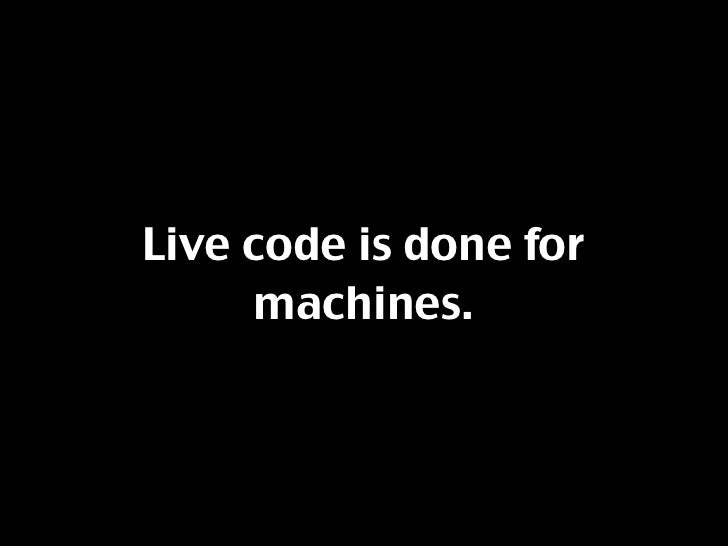 Live code is done for      machines.