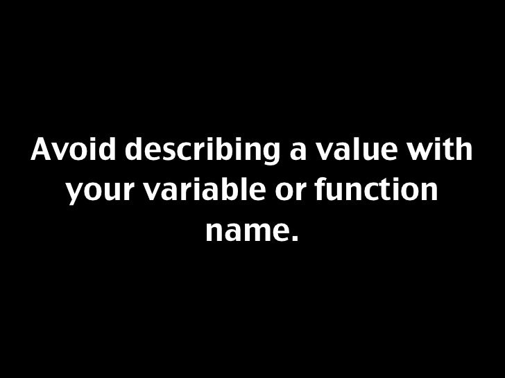 Avoid describing a value with   your variable or function            name.