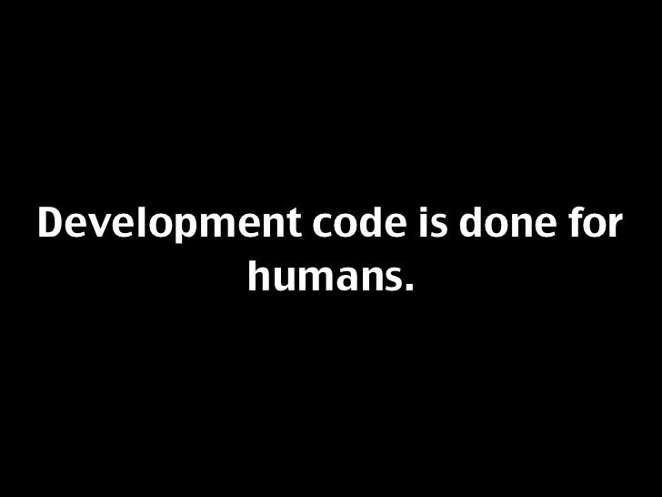 Development code is done for         humans.