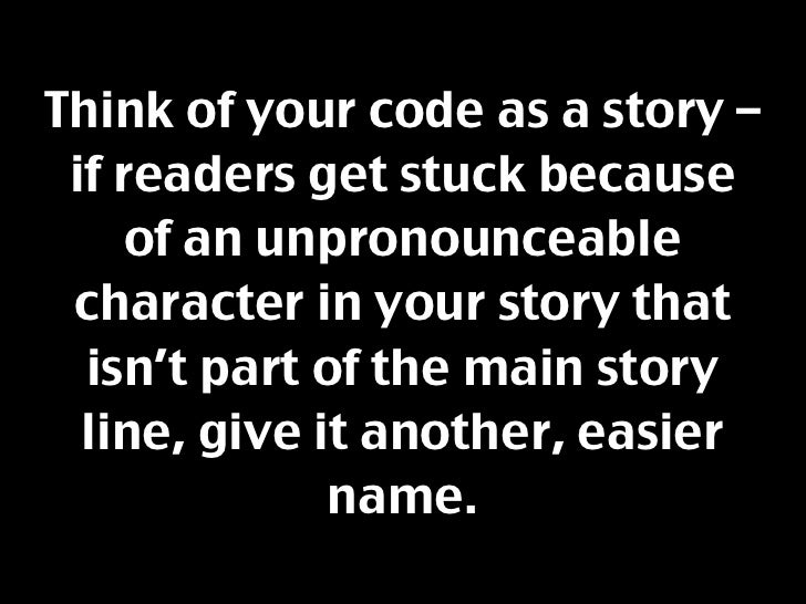 Think of your code as a story –  if readers get stuck because      of an unpronounceable  character in your story that   i...