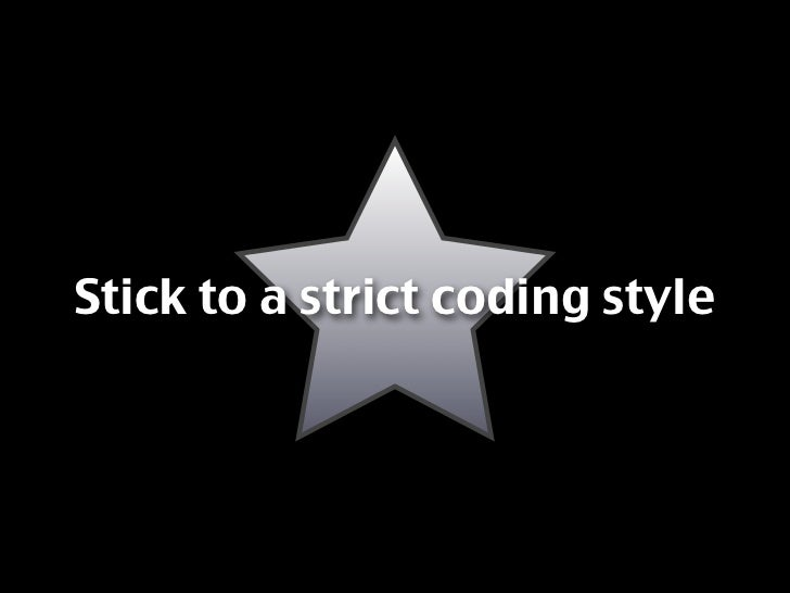 Stick to a strict coding style
