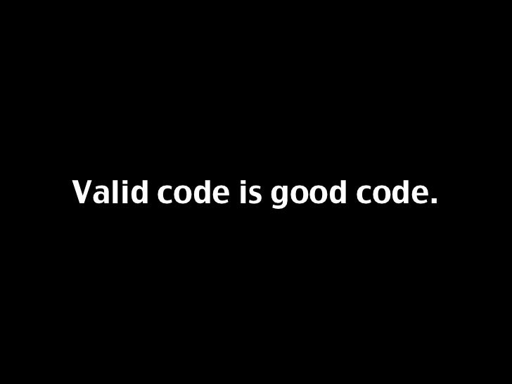 Valid code is good code.