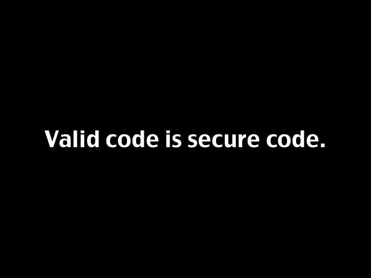 Valid code is secure code.