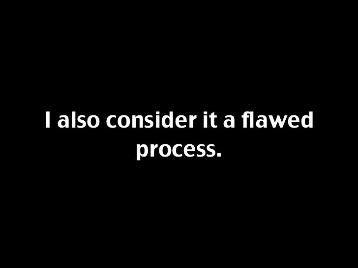 I also consider it a flawed          process.