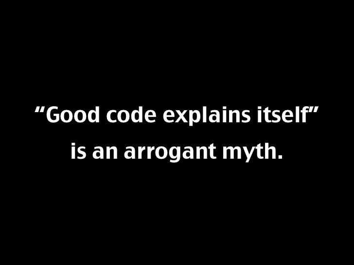 """""""Good code explains itself""""    is an arrogant myth."""
