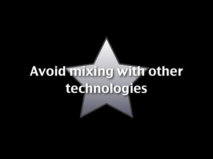 Avoid mixing with other      technologies