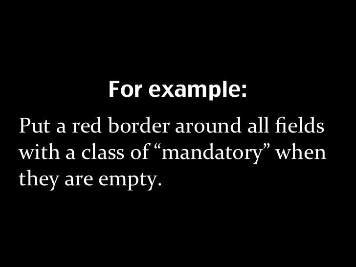 """For example: Putaredborderaroundallfields withaclassof""""mandatory""""when theyareempty."""