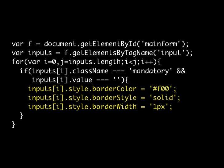 var f = document.getElementById('mainform'); var inputs = f.getElementsByTagName('input'); for(var i=0,j=inputs.length;i<j...