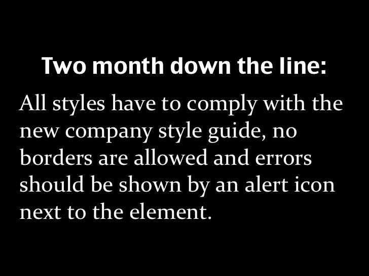 Two month down the line: All styles have to comply with the  new company style guide, no  borders are allowed and errors  ...