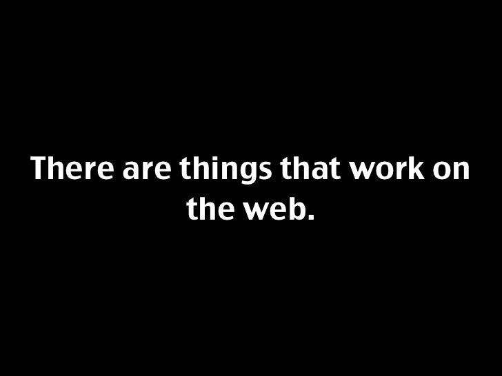 There are things that work on            the web.